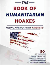 The Book of Humanitarian Hoaxes: Killing America with 'Kindness